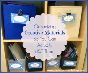 Organizing Creative Materials So You Can Actually USE Them at The Homeschool Village