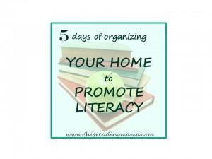 Organizing Your Home to Promote Literacy...a 5 day series full of great ideas!!