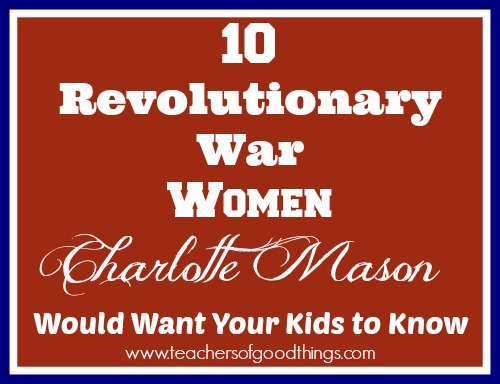 10 revolutionary War Women Charlotte Mason Would Want Your Kids to Know