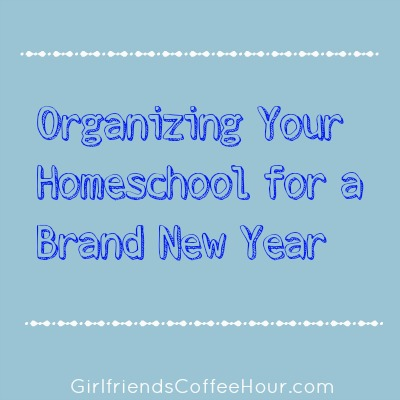 Organizing-Your-Homeschool-for-a-Brand-New-Year-GCH-series-image