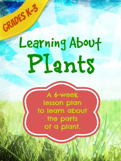 Learning About Plants 6 week lesson plans -- great for a spring nature study.