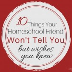 10 Things Your Homeschool Friend Won't Tell You