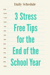 3 Stress-Free Tips for the End of the School Year
